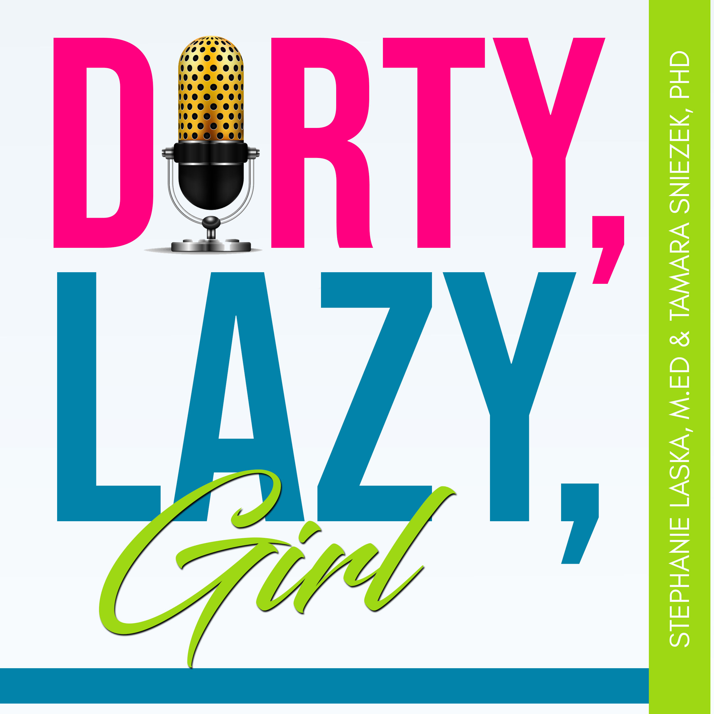 DIRTY, LAZY, Girl Podcast